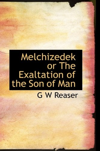 9781116528039: Melchizedek or The Exaltation of the Son of Man