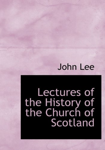 Lectures of the History of the Church of Scotland (1116530627) by Lee, John