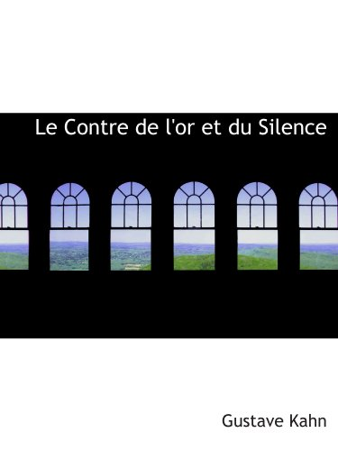 Le Contre de l'or et du Silence (French Edition) (9781116530902) by Gustave Kahn