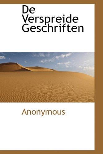 De Verspreide Geschriften (Dutch Edition): Anonymous