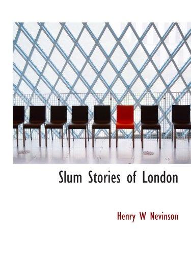 Slum Stories of London: Henry W Nevinson