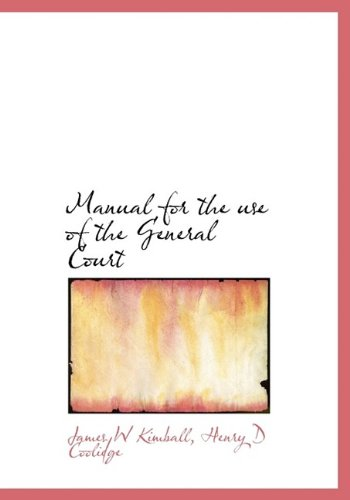 Manual for the use of the General Court: James W Kimball