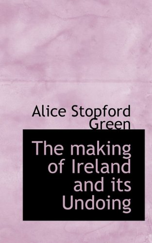 9781116545517: The making of Ireland and its Undoing