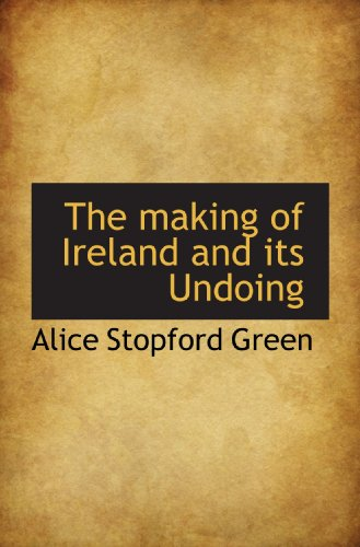 9781116545555: The making of Ireland and its Undoing