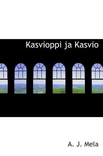 Kasvioppi ja Kasvio (Finnish Edition): A. J. Mela