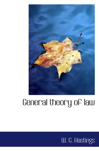General theory of law: Hastings, W. G.