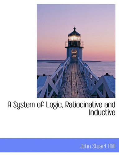 9781116554892: A System of Logic, Ratiocinative and Inductive