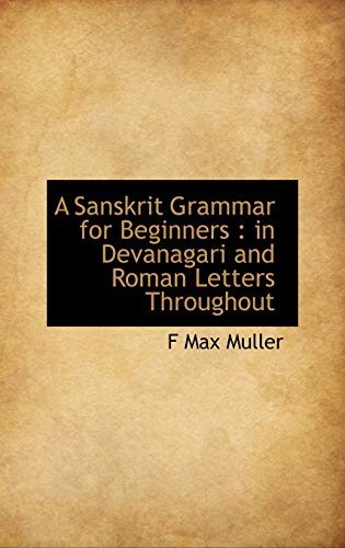 9781116555493: A Sanskrit Grammar for Beginners: in Devanagari and Roman Letters Throughout