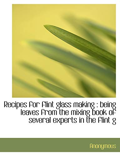 9781116555820: Recipes for flint glass making: being leaves from the mixing book of several experts in the flint g