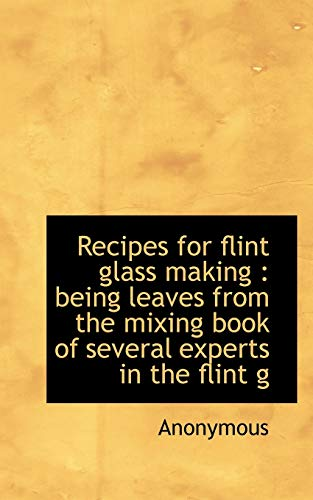 9781116555837: Recipes for flint glass making: being leaves from the mixing book of several experts in the flint g