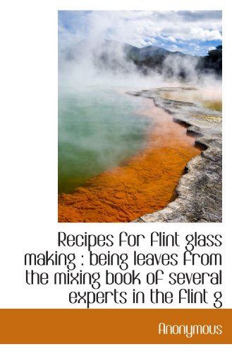 9781116555851: Recipes for flint glass making : being leaves from the mixing book of several experts in the flint g
