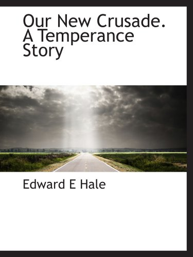 Our New Crusade. A Temperance Story (1116559609) by Hale, Edward E