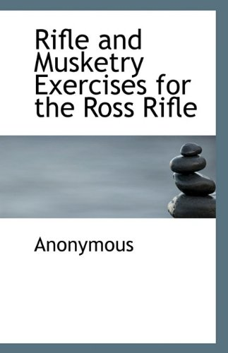 Rifle and Musketry Exercises for the Ross: Anonymous
