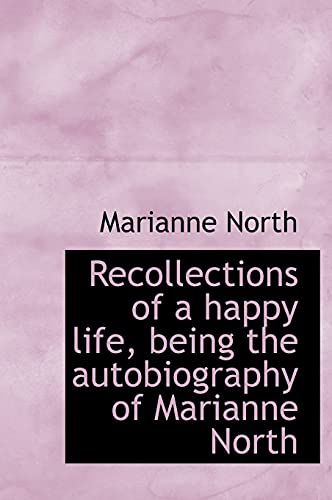 9781116560909: Recollections of a happy life, being the autobiography of Marianne North