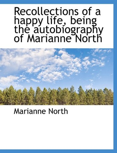 9781116560916: Recollections of a happy life, being the autobiography of Marianne North