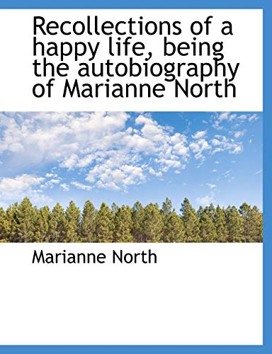 9781116560923: Recollections of a happy life, being the autobiography of Marianne North