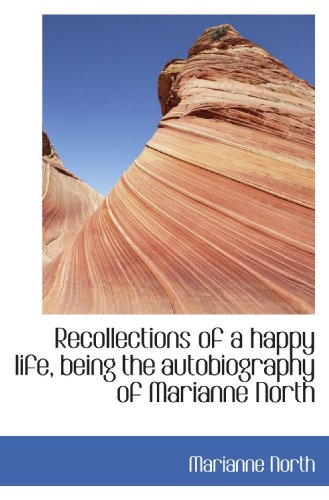 9781116560954: Recollections of a happy life, being the autobiography of Marianne North