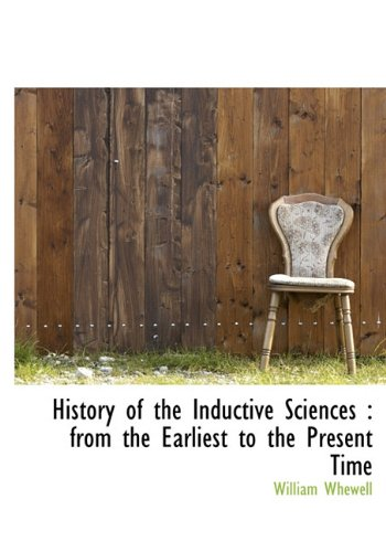 History of the Inductive Sciences: from the: William Whewell