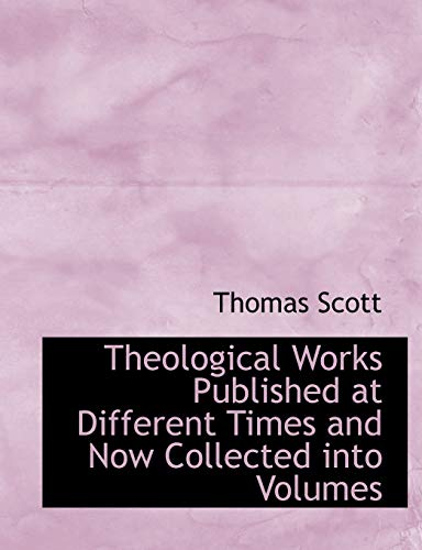 Theological Works Published at Different Times and Now Collected into Volumes (1116633558) by Scott, Thomas