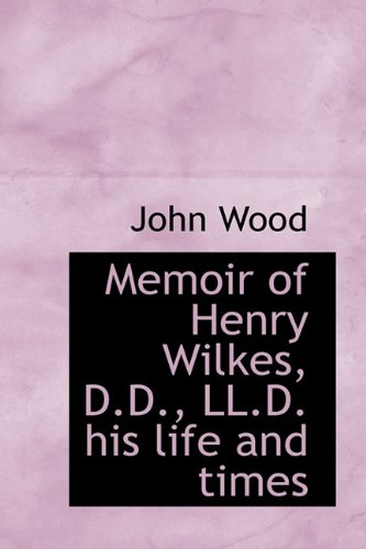 Memoir of Henry Wilkes, D.D., LL.D. His Life and Times (1116648997) by John Wood