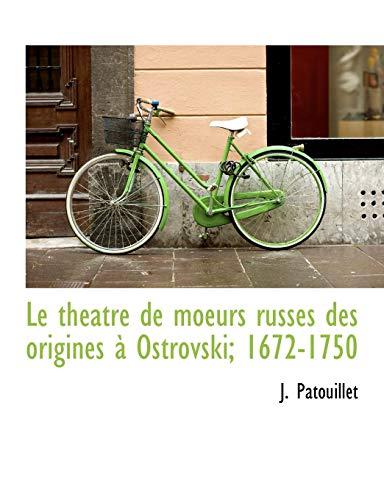 9781116651294: Le théatre de moeurs russes des origines à Ostrovski; 1672-1750 (French Edition)