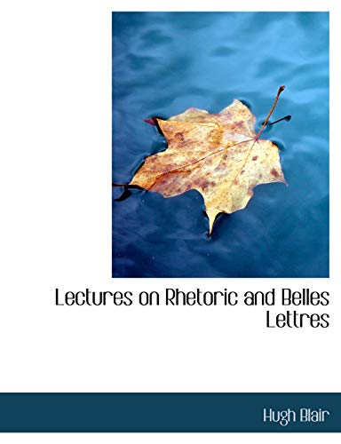 9781116652253: Lectures on Rhetoric and Belles Lettres