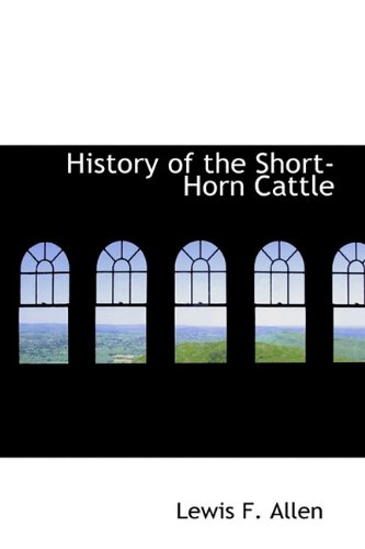 9781116658491: History of the Short-Horn Cattle