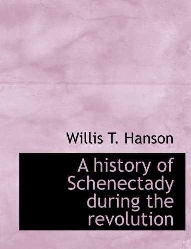 9781116658699: A History of Schenectady During the Revolution