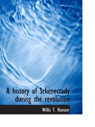 9781116658729: A history of Schenectady during the revolution