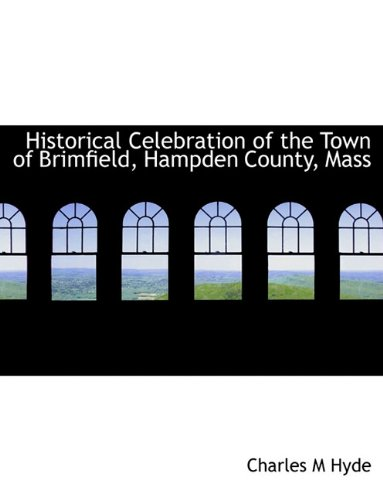 9781116661439: Historical Celebration of the Town of Brimfield, Hampden County, Mass