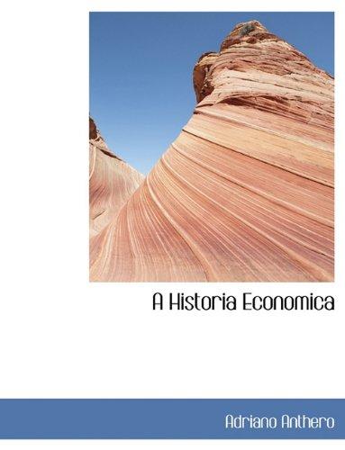 A Historia Economica (Portuguese Edition): Adriano Anthero