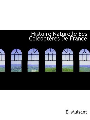 9781116662160: Histoire Naturelle Ees Coléoptères De France (French Edition)