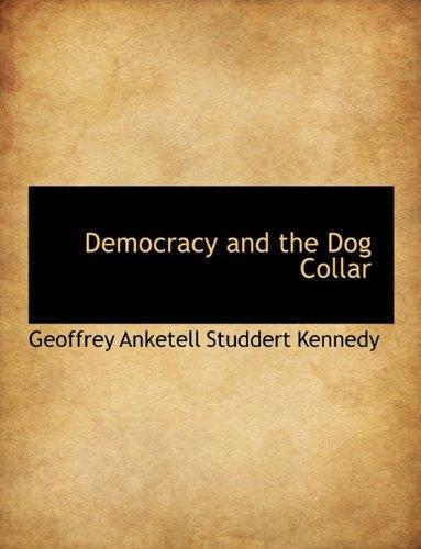 Democracy and the Dog Collar: Kennedy, Geoffrey Anketell Studdert