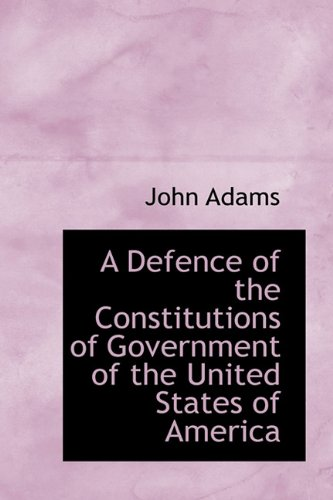 9781116668551: A Defence of the Constitutions of Government of the United States of America