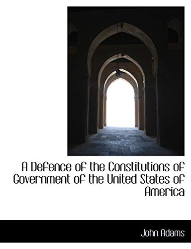 9781116668568: A Defence of the Constitutions of Government of the United States of America