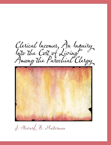 Clerical Incomes, an Inquiry Into the Cost: J Howard, B