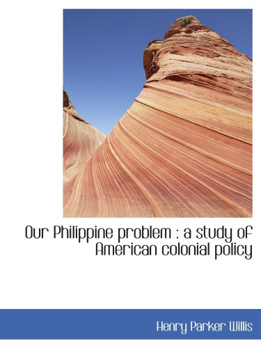9781116688337: Our Philippine problem : a study of American colonial policy