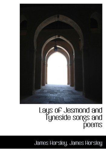 Lays of Jesmond and Tyneside Songs and: James Horsley