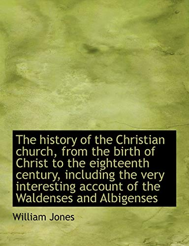 The history of the Christian church, from the birth of Christ to the eighteenth century, including ...