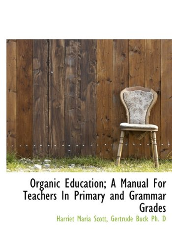 9781116716344: Organic Education; A Manual for Teachers in Primary and Grammar Grades