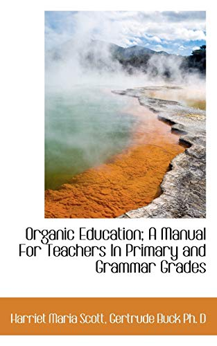 9781116716375: Organic Education; A Manual for Teachers in Primary and Grammar Grades