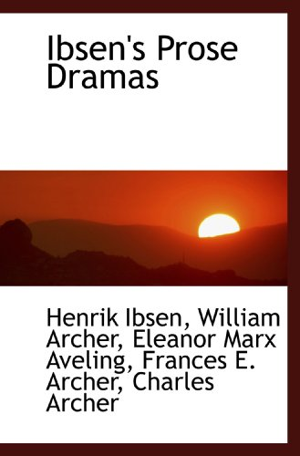 Ibsen's Prose Dramas (1116722801) by Henrik Ibsen; William Archer; Eleanor Marx Aveling; Frances E. Archer; Charles Archer
