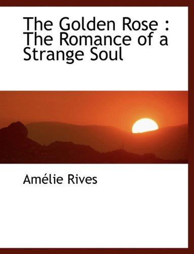 9781116726190: The Golden Rose: The Romance of a Strange Soul