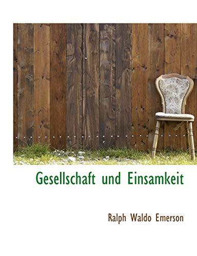 Gesellschaft und Einsamkeit (German Edition) (9781116726459) by Ralph Waldo Emerson