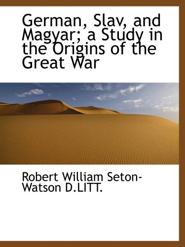 9781116726657: German, Slav, and Magyar; a Study in the Origins of the Great War