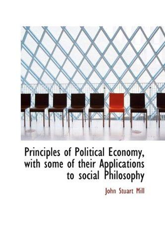 9781116732641: Principles of Political Economy, with Some of Their Applications to Social Philosophy