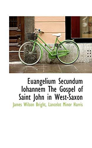 Euangelium Secundum Iohannem the Gospel of Saint: James Wilson Bright,