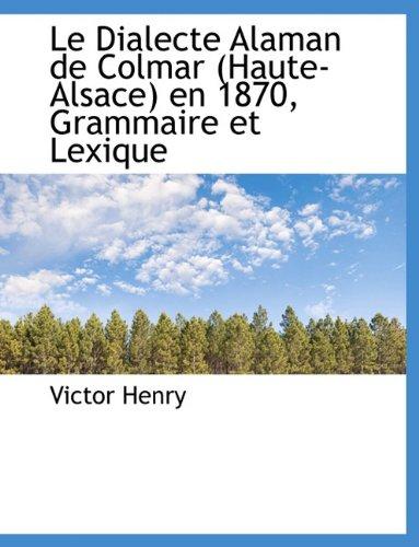 9781116756470: Le Dialecte Alaman de Colmar (Haute-Alsace) En 1870, Grammaire Et Lexique