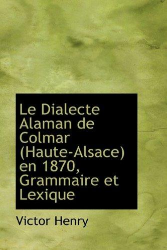9781116756487: Le Dialecte Alaman de Colmar (Haute-Alsace) En 1870, Grammaire Et Lexique