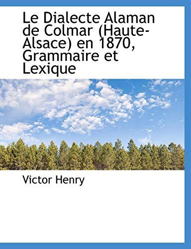 9781116756494: Le Dialecte Alaman de Colmar (Haute-Alsace) En 1870, Grammaire Et Lexique